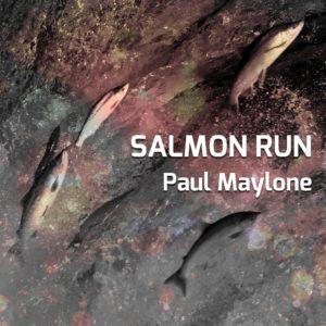 Paul Maylone - Salmon Run